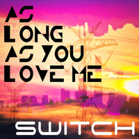 Switch - As Long as You Love Me