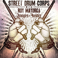 Street Drum Corps - Images of Justice (feat. Roy Mayorga)