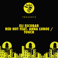 Eli Escobar - Red Hot feat. Anna Lunoe / Touch