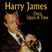 Harry James - Once Upon A Time