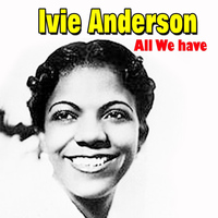 Ivie Anderson - All We Have