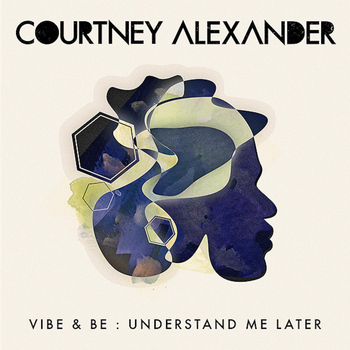 Courtney Alexander - Vibe & Be: Understand Me Later