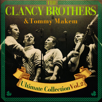 The Clancy Brothers and Tommy Makem - The Ultimate Collection, Vol. 2 (Special Remastered Edition)