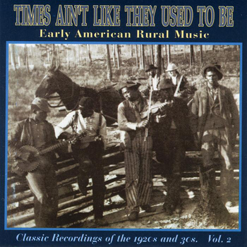 Various Artists - Times Ain't Like They Used To Be: Early American Rural Music, Vol. 2