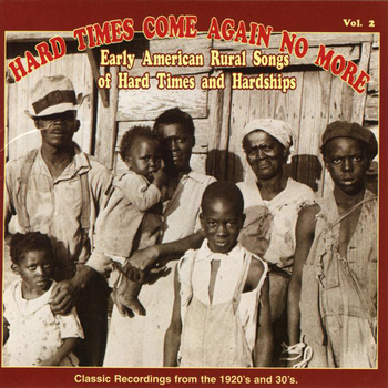 Various Artists - Hard Times Come Again No More: Early American Rural Songs Of Hard Times And Hardships Vol. 2