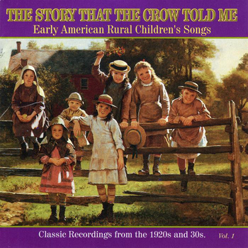 Various Artists - The Story That The Crow Told Me:  Early American Rural Children's Songs, Vol. 1