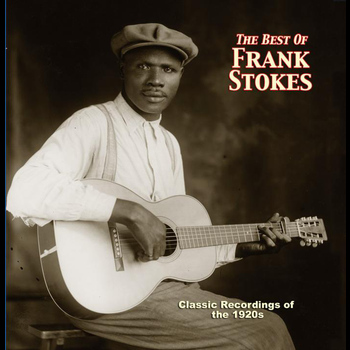 Frank Stokes - The Best Of Frank Stokes