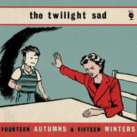 The Twilight Sad - Fourteen Autumns and Fifteen Winters