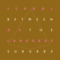 School Of Language - Between the Suburbs