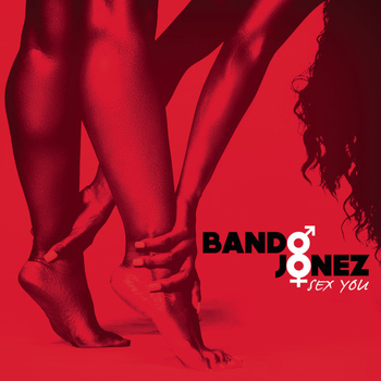 Bando Jonez - Sex You