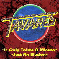 Tavares - It Only Takes a Minute  /Just an Illusion