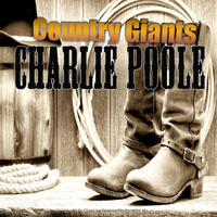 Charlie Poole - Country Giants