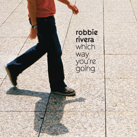 Robbie Rivera - Which Way You're Going