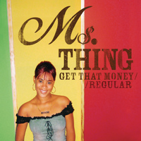 Ms. Thing - Get That Money / Regular
