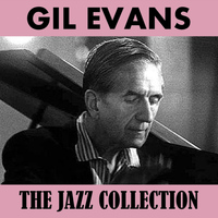 Gil Evans - The Jazz Collection