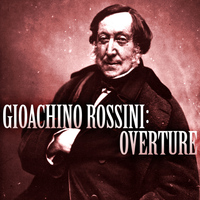 Gioacchino Rossini - Gioacchino Rossini: Overture