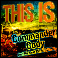 Commander Cody And His Lost Planet Airmen - This Is Commander Cody and His Lost Planet Airmen