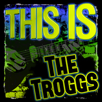 The Troggs - This Is the Troggs