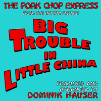 "Dominik Hauser - The Pork Chop Express (From ""Big Trouble in Little China"")"