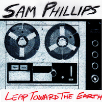 Sam Phillips - Leap Toward the Earth