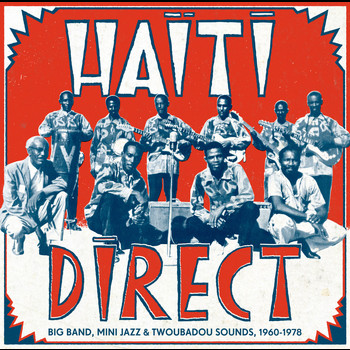 Various Artists - Haiti Direct - Big Band, Mini Jazz & Twoubadou Sounds, 1960-1978