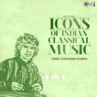 Pandit Shivkumar Sharma - Icons of Indian Classical Music: Pandit Shivkumar Sharma
