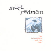 Matt Redman - The Friendship & The Fear