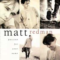 Matt Redman - Passion For Your Name