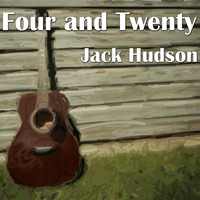 Jack Hudson - Four and Twenty