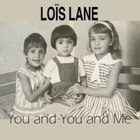 Loïs Lane - You And You And Me