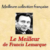 Francis Lemarque - Meilleure collection française: Le Meilleur de Francis Lemarque