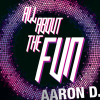 Aaron D - All About the Fun