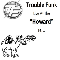 "Trouble Funk - Trouble Funk Live at the ""Howard"", Pt. 1"