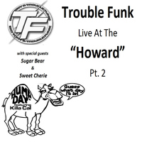 "Trouble Funk - Trouble Funk Live at the ""Howard"", Pt. 2"