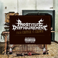 Prostitute Disfigurement - From Crotch To Crown (Explicit)