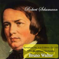 Bruno Walter - Schumann: Symphony No. 4 in D Minor, Op. 120