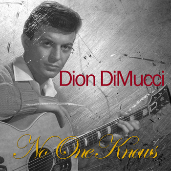 Dion DiMucci - No One Knows