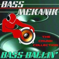 Bass Mekanik - Bass Ballin': The Crunk Collection
