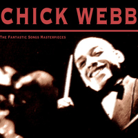 Chick Webb - The Fantastic Songs Masterpieces