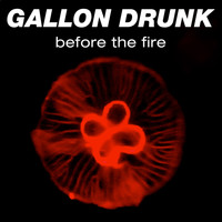 Gallon Drunk - Before the Fire