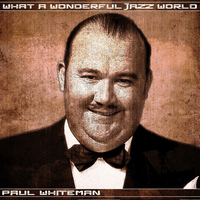 Paul Whiteman - What a Wonderful Jazz World