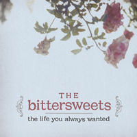The Bittersweets - The Life You Always Wanted