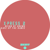 X-Press 2 - Reign of Drums / Gave Up the Dance