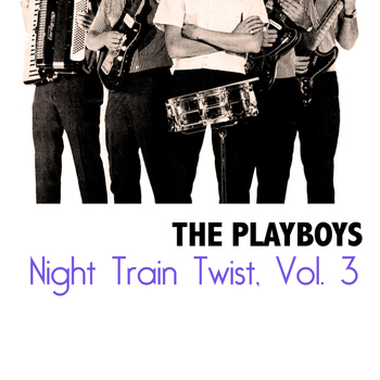 The Playboys - Night Train Twist, Vol. 3