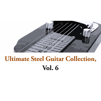 Various Artists - Ultimate Steel Guitar Collection, Vol. 6