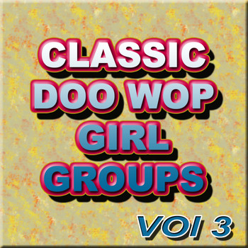 Various Artists - Classic Doo Wop Girl Groups, Vol. 3