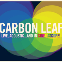 Carbon Leaf - Live, Acoustic...and in Cinemascope!