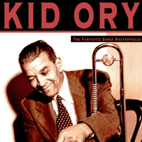 Kid Ory - The Fantastic Songs Masterpieces