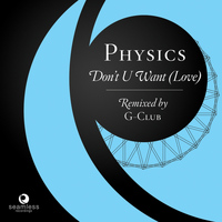 Physics - Don't U Want (Love)