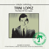 Trini Lopez - Coleção Anthology - The Best Of Trini Lopez